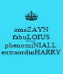 amaZAYN fabuLOIUS brilLIAM phenomiNIALL extraordinHARRY - Personalised Poster A4 size