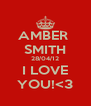 AMBER  SMITH 28/04/12 I LOVE YOU!<3 - Personalised Poster A4 size