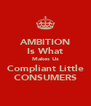 AMBITION Is What Makes Us Compliant Little CONSUMERS - Personalised Poster A4 size