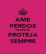 AME PERDOE RESPEITE PROTEJA SEMPRE - Personalised Poster A4 size