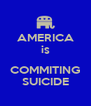 AMERICA is  COMMITING SUICIDE - Personalised Poster A4 size