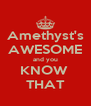 Amethyst's AWESOME and you KNOW  THAT - Personalised Poster A4 size