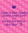 Amir!ashke shadie shamo nega kon! AND bia keyko bebor tike tike! :D - Personalised Poster A4 size