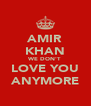 AMIR KHAN WE DON'T LOVE YOU ANYMORE - Personalised Poster A4 size
