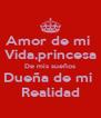 Amor de mi  Vida,princesa De mis sueños Dueña de mi  Realidad - Personalised Poster A4 size