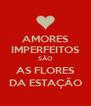AMORES IMPERFEITOS SÃO AS FLORES DA ESTAÇÃO - Personalised Poster A4 size