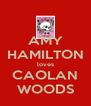 AMY HAMILTON loves CAOLAN WOODS - Personalised Poster A4 size