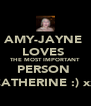 AMY-JAYNE  LOVES  THE MOST IMPORTANT  PERSON  CATHERINE :) xx - Personalised Poster A4 size