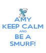 AMY KEEP CALM AND BE A SMURF! - Personalised Poster A4 size