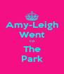 Amy-Leigh Went To The Park - Personalised Poster A4 size