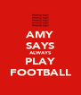 AMY SAYS ALWAYS PLAY FOOTBALL - Personalised Poster A4 size