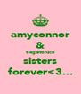 amyconnor & tieganbruce sisters forever<3... - Personalised Poster A4 size