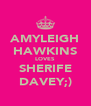 AMYLEIGH HAWKINS LOVES SHERIFE DAVEY;) - Personalised Poster A4 size
