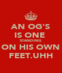 AN OG'S IS ONE  STANDING ON HIS OWN FEET.UHH - Personalised Poster A4 size