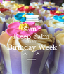 "©an't Keep ¢alm It's My ""Birthday Week"" ^__^ - Personalised Poster A4 size"