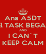 Ana A5DT  El TASK BEGAD AND I CAN`T KEEP CALM - Personalised Poster A4 size
