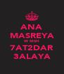 ANA MASREYA W MSH 7AT2DAR 3ALAYA - Personalised Poster A4 size