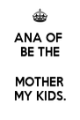 ANA OF  BE THE  MOTHER MY KIDS. - Personalised Poster A4 size