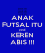 ANAK FUTSAL ITU pasti KEREN ABIS !!! - Personalised Poster A4 size