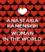 ANASTASIA KAMENSKIH THE BEST WOMAN IN THE WORLD - Personalised Poster A4 size
