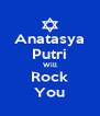 Anatasya Putri Will Rock You - Personalised Poster A4 size