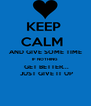 AND GIVE SOME TIME IF NOTHING   GET BETTER...  JUST GIVE IT UP - Personalised Poster A4 size