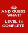 AND GUESS  WHAT!  LEVEL 14 COMPLETE  - Personalised Poster A4 size