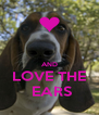 AND LOVE THE   EARS  - Personalised Poster A4 size