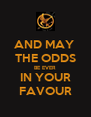 AND MAY  THE ODDS BE EVER IN YOUR FAVOUR - Personalised Poster A4 size