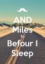 AND Miles To Befour I Sleep - Personalised Poster A4 size