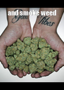 and smoke weed  - Personalised Poster A4 size