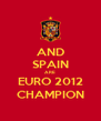 AND SPAIN ARE EURO 2012 CHAMPION - Personalised Poster A4 size