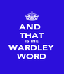 AND  THAT IS THE WARDLEY WORD - Personalised Poster A4 size