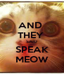 AND  THEY  SAID SPEAK MEOW - Personalised Poster A4 size