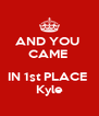 AND YOU  CAME   IN 1st PLACE  Kyle - Personalised Poster A4 size