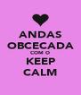 ANDAS OBCECADA COM O KEEP CALM - Personalised Poster A4 size