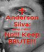 Anderson Silva: Keep Calm? No!!! Keep BRUTE!!! - Personalised Poster A4 size