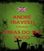 ANDRÉ TRAVESTI TOULEI  ATRAS DO SEU SACO - Personalised Poster A4 size