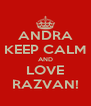 ANDRA KEEP CALM AND LOVE RAZVAN! - Personalised Poster A4 size
