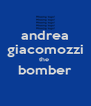 andrea giacomozzi the  bomber  - Personalised Poster A4 size