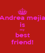 Andrea mejia is my best friend! - Personalised Poster A4 size