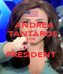 ANDREA  TANTAROS FOR    PRESIDENT - Personalised Poster A4 size