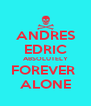 ANDRES EDRIC ABSOLUTELY FOREVER  ALONE - Personalised Poster A4 size