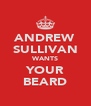 ANDREW SULLIVAN WANTS YOUR BEARD - Personalised Poster A4 size
