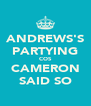 ANDREWS'S PARTYING COS CAMERON SAID SO - Personalised Poster A4 size