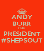 ANDY BURR FOR PRESIDENT #SHEPSOUT - Personalised Poster A4 size