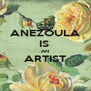 ANEZOULA IS  AN ARTIST  - Personalised Poster A4 size