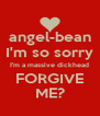 angel-bean I'm so sorry I'm a massive dickhead FORGIVE ME? - Personalised Poster A4 size