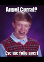 Angel Corral? Ese me follo ayer! - Personalised Poster A4 size