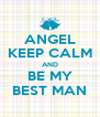 ANGEL KEEP CALM AND BE MY BEST MAN - Personalised Poster A4 size